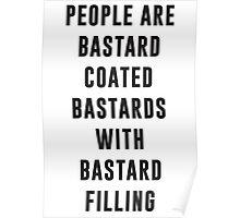 People are bastard coated bastards with bastard filling Poster