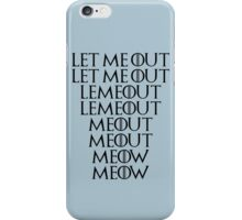 Let me out iPhone Case/Skin