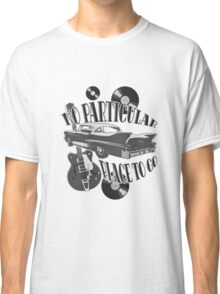 No Particular Place to Go - monotone Classic T-Shirt