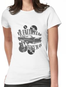 No Particular Place to Go - monotone Womens Fitted T-Shirt