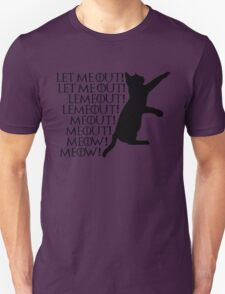 Let me out...Lemeout...Meout...Meow Unisex T-Shirt