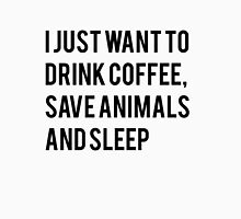 i just want to drink coffee save animals and sleep Unisex T-Shirt