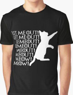 Let me ou...Lemeout...Meout...Meow Graphic T-Shirt