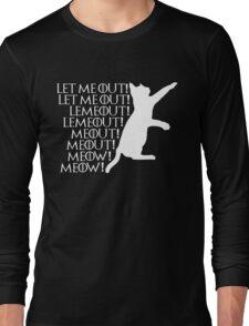 Let me ou...Lemeout...Meout...Meow Long Sleeve T-Shirt