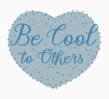 Be cool to others (blue heart) Kids Tee