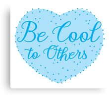 Be cool to others (blue heart) Canvas Print