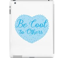 Be cool to others (blue heart) iPad Case/Skin