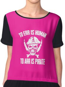 To err is human. To arr is pirate cool sailing funny t-shirt Chiffon Top