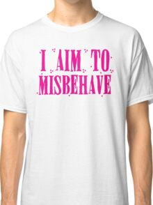 I aim to misbehave in pink Classic T-Shirt