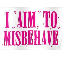 I aim to misbehave in pink Poster