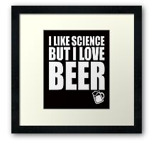 I like science but I love BEER college quotes funny t-shirt Framed Print