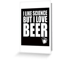 I like science but I love BEER college quotes funny t-shirt Greeting Card