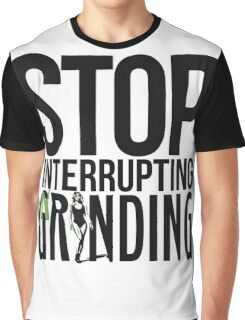 Stop Interrupting My Grinding  Graphic T-Shirt