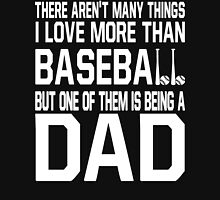 I Love More Than Baseball But One Of Them Is Being A Dad Shirt Unisex T-Shirt