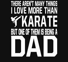 I Love More Than Karate But One Of Them Is Being A Dad Shirt Unisex T-Shirt