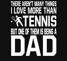 I Love More Than Tennis But One Of Them Is Being A Dad Shirt Unisex T-Shirt