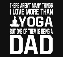 I Love More Than Yoga But One Of Them Is Being A Dad Shirt Unisex T-Shirt