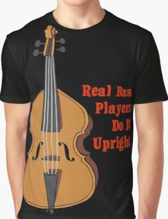 Upright Bass - Real Bass Players Do It Upright Graphic T-Shirt