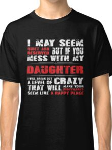 Mess with my daughter Classic T-Shirt
