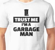Trust me I'm a garbage man Unisex T-Shirt