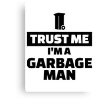 Trust me I'm a garbage man Canvas Print