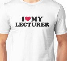 I love my lecturer Unisex T-Shirt