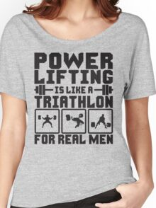 Powerlifting Is Like A Triathlon For REAL Men Women's Relaxed Fit T-Shirt