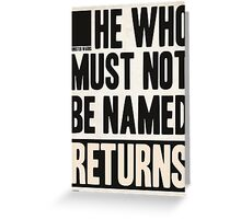 he who must not be named returns Greeting Card