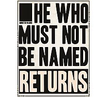 he who must not be named returns Photographic Print