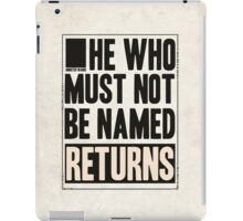 he who must not be named returns iPad Case/Skin