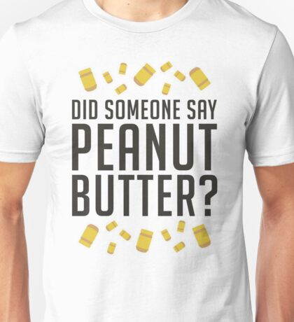 Did Someone Say, Peanut Butter? (Variant)  Unisex T-Shirt