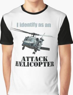 I identify as an ATTACK HELICOPTER Graphic T-Shirt
