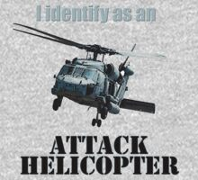 I identify as an ATTACK HELICOPTER One Piece - Short Sleeve