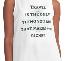 Travel is the only thing you buy that makes you richer Contrast Tank