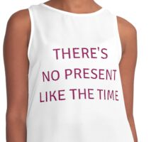 THERE'S NO PRESENT LIKE THE TIME  Contrast Tank