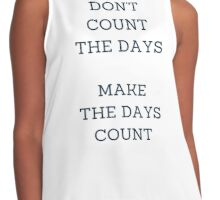 DON'T COUNT THE DAYS, MAKE THE DAYS COUNT Contrast Tank