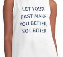 LET YOUR PAST MAKE YOU BETTER, NOT BITTER Contrast Tank