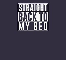 Straight back to bed Unisex T-Shirt