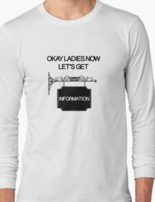 Okay Ladies now Let's Get Information  Long Sleeve T-Shirt