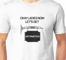 Okay Ladies now Let's Get Information  Unisex T-Shirt