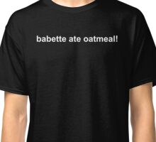 babette ate oatmeal! - Gilmore Girls Classic T-Shirt