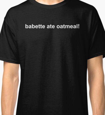 babette ate oatmeal! - Gilmore Girls Classic T-Shirt