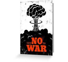 Say no to War!!! Greeting Card