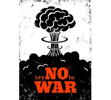 Say no to War!!! Photographic Print