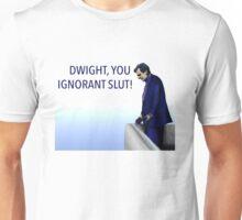 Dwight you Ignorant Slut! Unisex T-Shirt