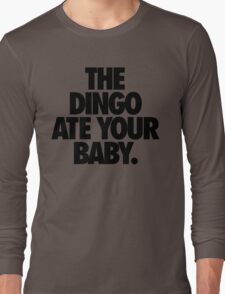 THE DINGO ATE YOUR BABY. Long Sleeve T-Shirt