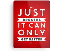 Just Breathe It Can Only Get Better  Metal Print