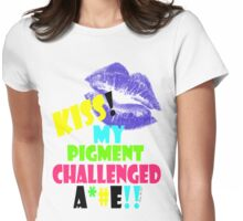 KISS!! my pigment challenged ..... Womens Fitted T-Shirt
