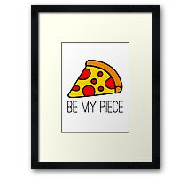 BE MY PIECE Framed Print