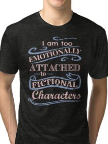 too emotionally attached to fictional characters - rose quartz - serenity Tri-blend T-Shirt